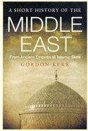 A Short History of the Middle East From Ancient Empires to Islamic State