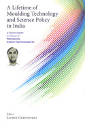 A Lifetime of Moulding Technology and Science Policy in India a Festschrift in Honour of Professor Ashok Parthasarathi