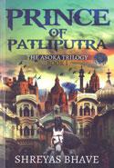 Prince of Patliputra the Asoka Trilogy Book I