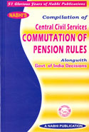 Compilation of Central Civil Services Commutation of Pension Rules Alongwith Government of India Decisions