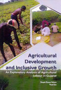 Agricultural Development and Inclusive Growth an Explanatory Analysis of Agricultural Labour in Gujarat