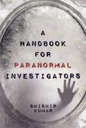 A Handbook For Paranormal Investigators