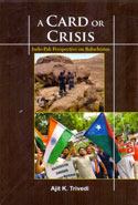 A Card or Crisis Indo Pak Perspective on Balochistan