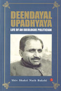 Deendayal Upadhyaya Life of an Ideologue Politician