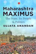 Maharashtra Maximus the State its People and Politics