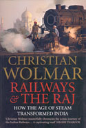 Railways and the Raj How the Age of Steam Transformed India