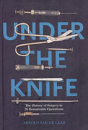 Under the Knife the History of Surgery in 28 Remarkable Operations