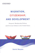Migration Citizenship and Development Diasporic Membership Policies and Overseas Indians in the United States