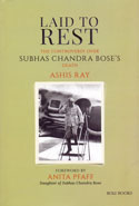 Laid to Rest the Controversy Over Subhas Chandra Boses Death