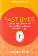 Past Lives Discover and Connect With Your Past Lives to Create Positive Change