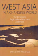 West Asia in a Changing World the Emerging Regional Architecture and India