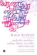 Wild Words Four Tamil Poets Malathi Maithri Salma Kutti Revathi Sukirtharani
