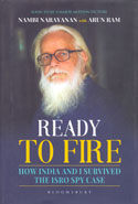 Ready to Fire How India and I Survived the ISRO Spy Case