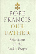Our Father Reflections on the Lords Prayer