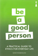 Be A Good Person A Practical Guide To Ethics For Everyday Life
