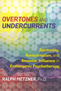 Overtones and Undercurrents Spirituality Reincarnation and Ancestor Influence in Entheogenic Psychotherapy