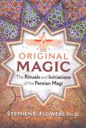 Original Magic the Rituals and Initiations of the Persian Magi