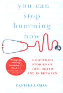 You Can Stop Humming Now a Doctors Stories of Life Death and in Between