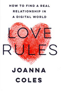 Love Rules How To Find A Real Relationship In A Digital World