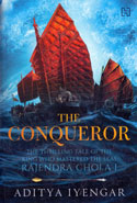 The Conqueror the Thrilling Tale of the King Who Mastered the Seas Rajendra Chola I