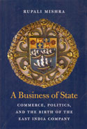 A Business of State Commerce Politics and the Birth of the East India Company