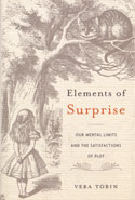 Elements of Surprise Our Mental Limits and the Satisfactions of Plot