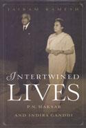 Intertwined Lives P N Haksar and Indira Gandhi