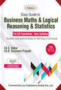 Easy Guide to Business Maths and Logical Reasoning and Statistics for CA Foundation