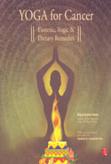 Yoga for Cancer Esoteric Yogic and Dietary Remedies