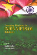 Emerging Horizons in India Vietnam Relations
