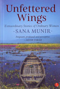 Unfettered Wings Extraordinary Stories of Ordinary Women