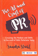 The Art and Craft of PR Creating the Mindset and Skills to Succeed in Public Relations Today