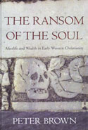 The Ransom of the Soul Afterlife and Wealth in Early Western Christianity