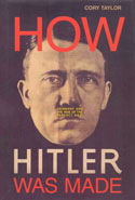 How Hitler Was Made Germany and the Rise of the Perfect Nazi