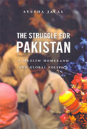 The Struggle for Pakistan a Muslim Homeland and Global Politics