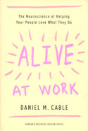 Alive at Work the Neuroscience of Helping Your People Love What They Do