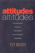 Attitudes and Altitudes the Principles Practice and Profile of 21st Century Leadership