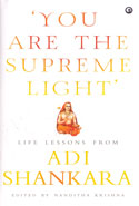 You Are The Supreme Light Life Lessons From Adi Shankara