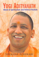 Yogi Adityanath Blend of Spiritualism and Political Realism