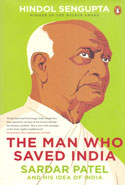 The Man Who Saved India Sardar Patel and His Idea of India
