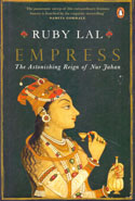Empress the Astonishing Reign of Nur Jahan