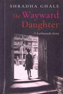 The Wayward Daughter A Kathmandu Story