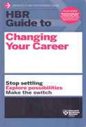 HBR Guide to Changing Your Career Stop Settling Explore Possibilities Make the Switch
