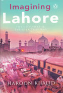 Imagining Lahore The City That Is The City That Was