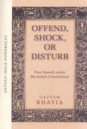 Offend Shock or Disturb Free Speech Under the Indian Constitution
