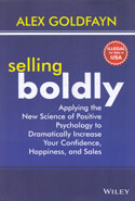 Selling Boldly Applying the New Science of Positive Psychology to Dramatically Increase Your Confidence Happiness and Sales