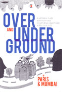 Over and Under Ground in Paris and Mumbai