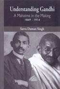 Understanding Gandhi a Mahatma in the Making 1869-1914