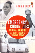 Emergency Chronicles Indira Gandhi and Democracys Turning Point