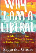 Why I Am A Liberal A Manifesto For Indians Who Believe In Individual Freedom